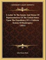 A Letter to the Senate and House of Representatives of the United States Upon the Expediency of a Uniform System of Bankruptcy (1821) af John Brazer Davis