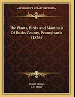The Plants, Birds and Mammals of Bucks County, Pennsylvania (1876)