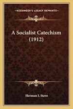 A Socialist Catechism (1912) af Herman I. Stern