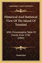 Historical and Statistical View of the Island of Trinidad af Daniel Hart