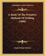 A Study of the Primitive Methods of Drilling (1896) af Joseph Deakins McGuire