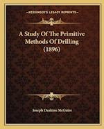 A Study of the Primitive Methods of Drilling (1896) af Joseph Deakins McGuire
