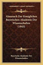 Almanach Der Koniglichen Bayerischen Akademie Der Wissenschaalmanach Der Koniglichen Bayerischen Akademie Der Wissenschaften (1843) Ften (1843)