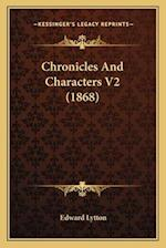 Chronicles and Characters V2 (1868) af Edward Lytton