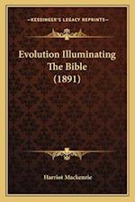 Evolution Illuminating the Bible (1891) af Harriot Mackenzie