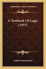 A Textbook of Logic (1915) a Textbook of Logic (1915) af Arthur Ernest Davies