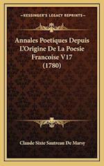 Annales Poetiques Depuis L'Origine de La Poesie Francoise V17 (1780)