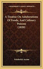 A Treatise on Adulterations of Foods, and Culinary Poisons (1820) af Fredrick Accum