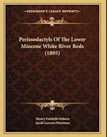 Perissodactyls of the Lower Miocene White River Beds (1895) af Jacob Lawson Wortman, Henry Fairfield Osborn
