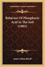 Behavior of Phosphoric Acid in the Soil (1903) af James Adrian Bizzell