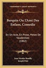 Berquin Ou Lacentsa -A Centsami Des Enfans, Comedie af Joseph Pain, Jean Nicolas Bouilly