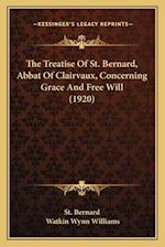 The Treatise of St. Bernard, Abbat of Clairvaux, Concerning Grace and Free Will (1920) af St Bernard