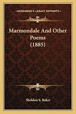 Marmondale and Other Poems (1885) af Sheldon S. Baker