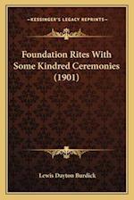 Foundation Rites with Some Kindred Ceremonies (1901) af Lewis Dayton Burdick