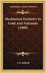 Mechanical Dentistry in Gold and Vulcanite (1880) af F. H. Balkwill