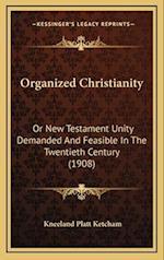 Organized Christianity af Kneeland Platt Ketcham