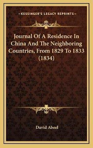 Bog, hardback Journal of a Residence in China and the Neighboring Countries, from 1829 to 1833 (1834) af David Abeel