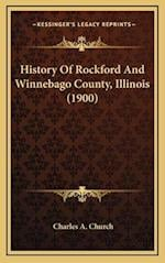 History of Rockford and Winnebago County, Illinois (1900) af Charles A. Church
