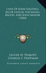 Lives of John Sullivan, Jacob Leisler, Nathaniel Bacon, and John Mason (1844) af Charles F. Hoffman, Oliver W. Peabody