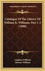 Catalogue of the Library of William R. Williams, Part 1-2 (1896) af Leighton Williams, Mornay Williams