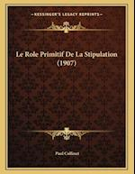 Le Role Primitif de La Stipulation (1907) af Paul Collinet