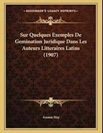 Sur Quelques Exemples de Gemination Juridique Dans Les Auteurs Litteraires Latins (1907) af Gaston May