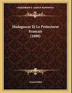 Madagascar Et Le Protectorat Francais (1888) af Ernest Fallot
