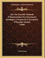 Sur Une Nouvelle Methode D'Interpretation Des Documents Juridiques a Propos de L'Inscription D'Henchir Mettich (1900) af Edouard Cuq