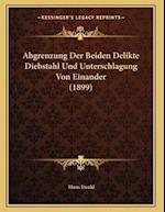 Abgrenzung Der Beiden Delikte Diebstahl Und Unterschlagung Von Einander (1899) af Hans Ewald