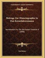 Beitrage Zur Historiographie in Den Kreuzfahrerstaaten af Paul Richter
