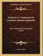 Etude Sur Le Traitement de Certaines Adenites Inguinales af Louis Le Pileur