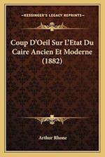Coup D'Oeil Sur L'Etat Du Caire Ancien Et Moderne (1882) af Arthur Rhone