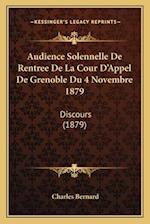 Audience Solennelle de Rentree de La Cour D'Appel de Grenoble Du 4 Novembre 1879 af Charles Bernard