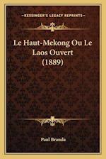 Le Haut-Mekong Ou Le Laos Ouvert (1889) af Paul Branda