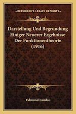 Darstellung Und Begrundung Einiger Neuerer Ergebnisse Der Funktionentheorie (1916) af Edmund Landau