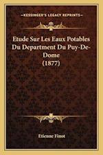 Etude Sur Les Eaux Potables Du Department Du Puy-de-Dome (1877) af Etienne Finot