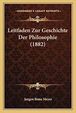 Leitfaden Zur Geschichte Der Philosophie (1882) af Jurgen Bona Meyer