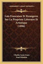 Lois Francaises Et Etrangeres Sur La Propriete Litteraire Et Artistique (1896)
