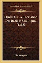 Etudes Sur La Formation Des Racines Semitiques (1858) af Charles Leguest