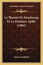 Le Theatre de Strasbourg Et La Dotation Apffel (1884) af Gustave Fischbach