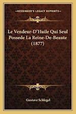 Le Vendeur-D'Huile Qui Seul Possede La Reine-de-Beaute (1877) af Gustave Schlegel