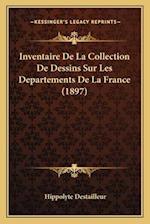 Inventaire de La Collection de Dessins Sur Les Departements de La France (1897)