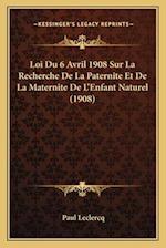 Loi Du 6 Avril 1908 Sur La Recherche de La Paternite Et de La Maternite de L'Enfant Naturel (1908) af Paul Leclercq