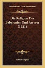 Die Religion Der Babylonier Und Assyrer (1921)