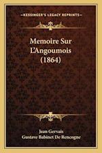 Memoire Sur L'Angoumois (1864) af Gustave Babinet De Rencogne, Jean Gervais