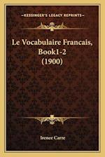 Le Vocabulaire Francais, Book1-2 (1900) af Irenee Carre