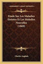 Etude Sur Les Maladies Eteintes Et Les Maladies Nouvelles (1869) af Charles Anglada