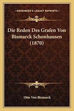 Die Reden Des Grafen Von Bismarck Schonhausen (1870) af Otto Von Bismarck