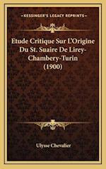 Etude Critique Sur L'Origine Du St. Suaire de Lirey-Chambery-Turin (1900)