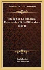 Etude Sur Le Bilharzia Haematobia Et La Bilharziose (1894) af Louis Vialleton, Louis Lortet